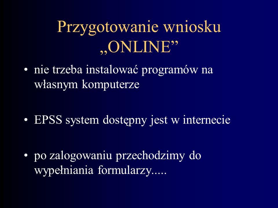 Przygotowanie wniosku ONLINE nie trzeba instalować programów na własnym komputerze EPSS system dostępny jest w internecie po zalogowaniu przechodzimy