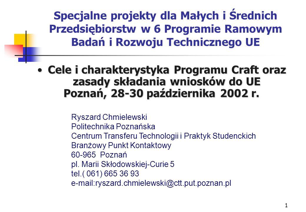 1 Specjalne projekty dla Małych i Średnich Przedsiębiorstw w 6 Programie Ramowym Badań i Rozwoju Technicznego UE Cele i charakterystyka Programu Craft oraz zasady składania wniosków do UECele i charakterystyka Programu Craft oraz zasady składania wniosków do UE Poznań, 28-30 października 2002 r.