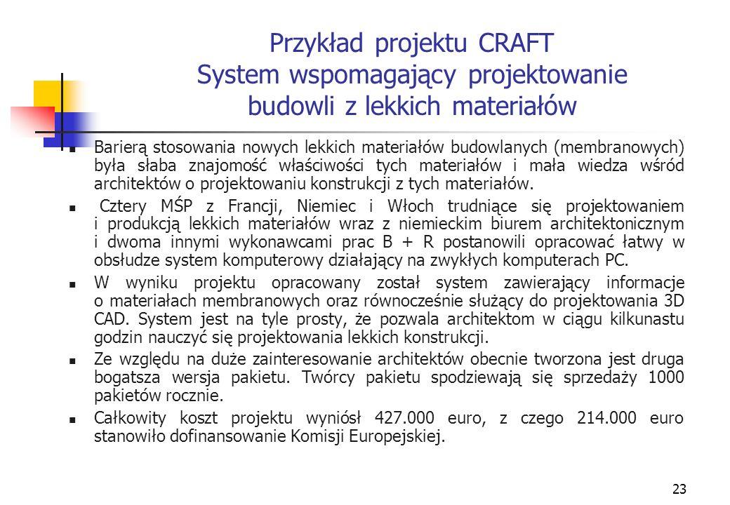 23 Przykład projektu CRAFT System wspomagający projektowanie budowli z lekkich materiałów Barierą stosowania nowych lekkich materiałów budowlanych (membranowych) była słaba znajomość właściwości tych materiałów i mała wiedza wśród architektów o projektowaniu konstrukcji z tych materiałów.