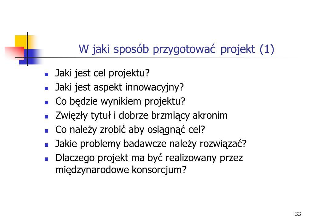 33 W jaki sposób przygotować projekt (1) Jaki jest cel projektu.