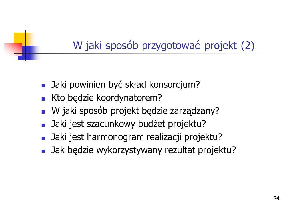 34 W jaki sposób przygotować projekt (2) Jaki powinien być skład konsorcjum.