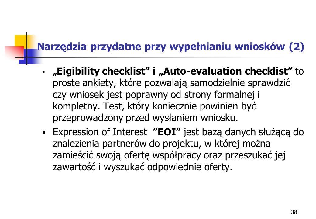 38 Narzędzia przydatne przy wypełnianiu wniosków (2) Eigibility checklist i Auto-evaluation checklist to proste ankiety, które pozwalają samodzielnie sprawdzić czy wniosek jest poprawny od strony formalnej i kompletny.