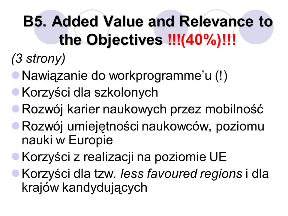 B5.Added Value and Relevance to the Objectives !!! B5.Added Value and Relevance to the Objectives !!!(40%)!!! (3 strony) Nawiązanie do workprogrammeu