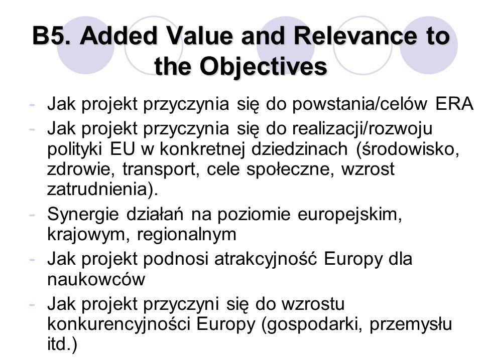 B5.Added Value and Relevance to the Objectives -Jak projekt przyczynia się do powstania/celów ERA -Jak projekt przyczynia się do realizacji/rozwoju polityki EU w konkretnej dziedzinach (środowisko, zdrowie, transport, cele społeczne, wzrost zatrudnienia).