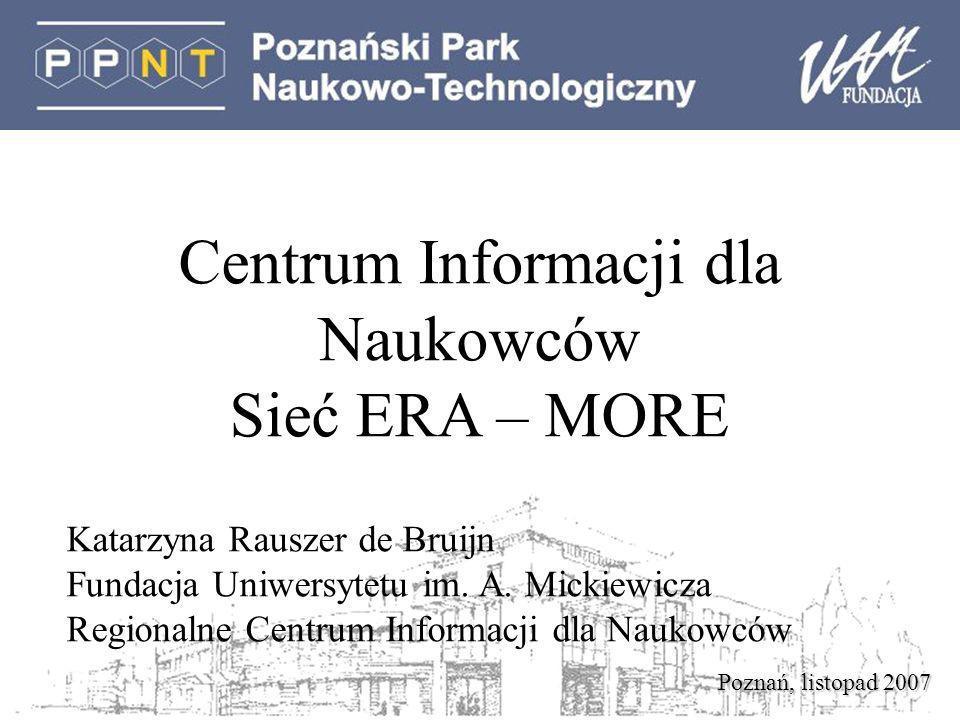 Poznań, listopad 2007 Centrum Informacji dla Naukowców Sieć ERA – MORE Katarzyna Rauszer de Bruijn Fundacja Uniwersytetu im.
