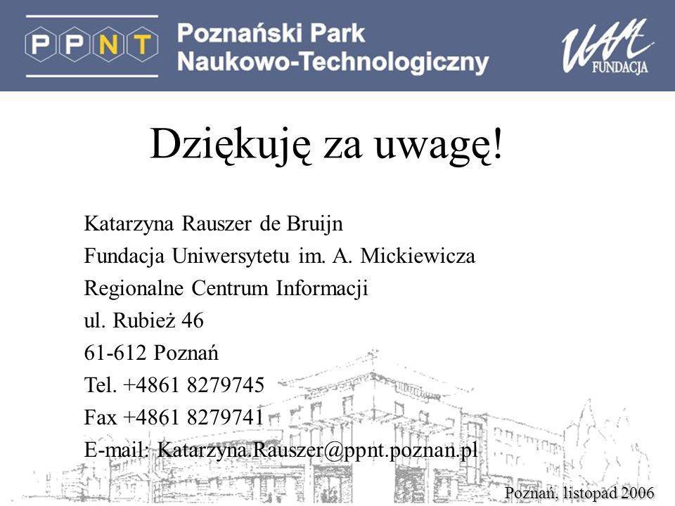 Poznań, listopad 2006 Dziękuję za uwagę.Katarzyna Rauszer de Bruijn Fundacja Uniwersytetu im.