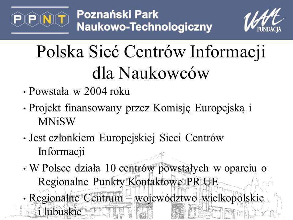 Polska Sieć Centrów Informacji dla Naukowców Powstała w 2004 roku Projekt finansowany przez Komisję Europejską i MNiSW Jest członkiem Europejskiej Sieci Centrów Informacji W Polsce działa 10 centrów powstałych w oparciu o Regionalne Punkty Kontaktowe PR UE Regionalne Centrum – województwo wielkopolskie i lubuskie