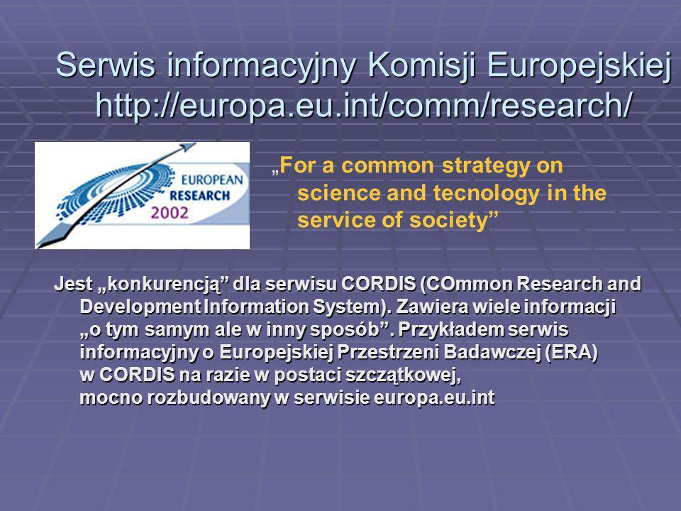 Serwis informacyjny Komisji Europejskiej http://europa.eu.int/comm/research/ Jest konkurencją dla serwisu CORDIS (COmmon Research and Development Information System).