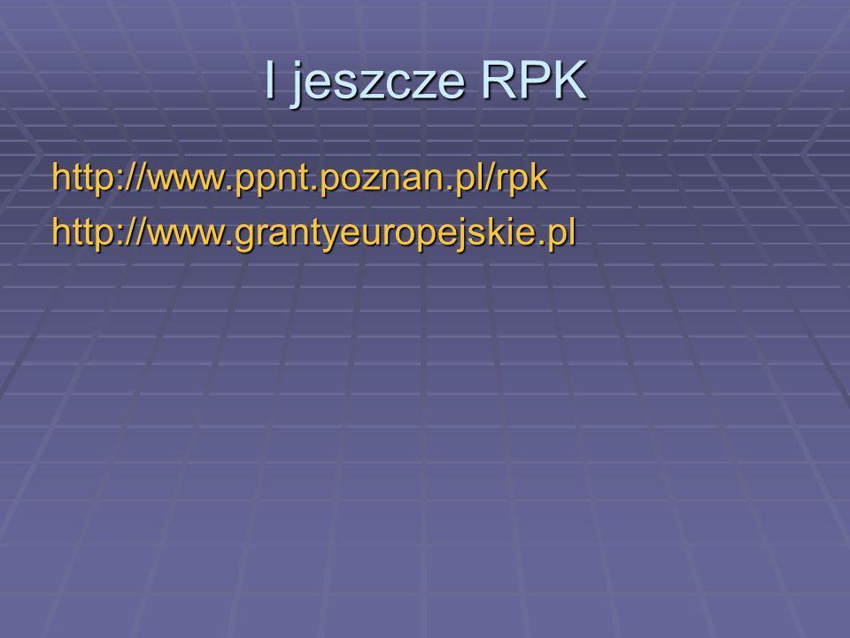 I jeszcze RPK http://www.ppnt.poznan.pl/rpkhttp://www.grantyeuropejskie.pl