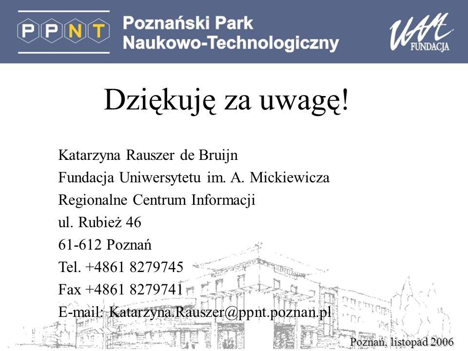 Poznań, listopad 2006 Dziękuję za uwagę. Katarzyna Rauszer de Bruijn Fundacja Uniwersytetu im.