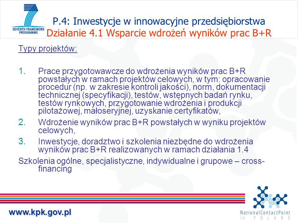 www.kpk.gov.pl P.4: Inwestycje w innowacyjne przedsiębiorstwa Działanie 4.1 Wsparcie wdrożeń wyników prac B+R Typy projektów: 1. Prace przygotowawcze