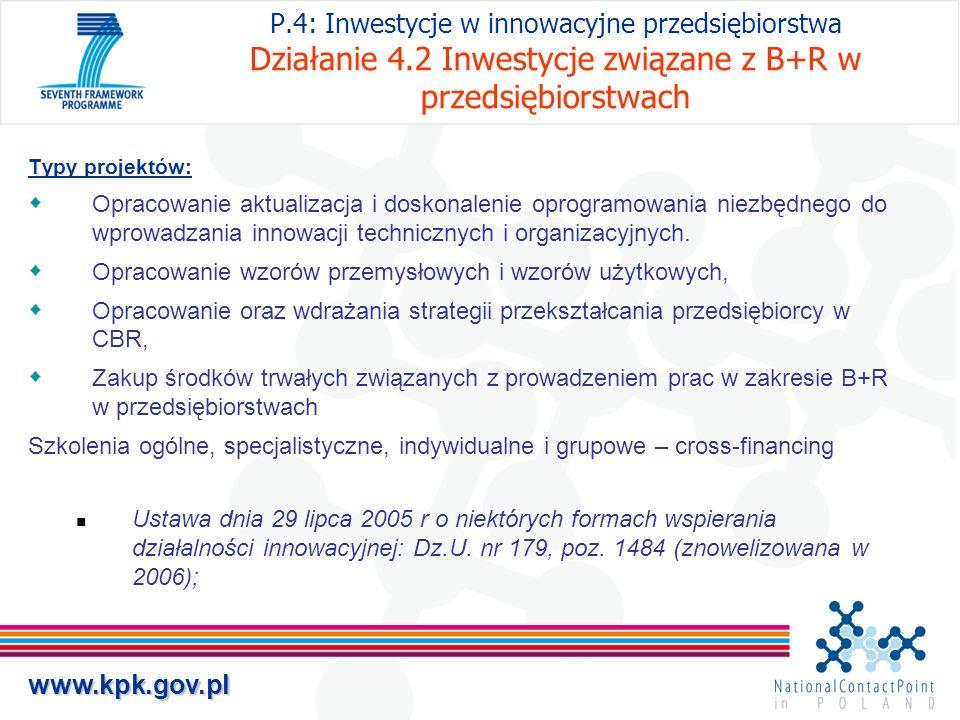 www.kpk.gov.pl P.4: Inwestycje w innowacyjne przedsiębiorstwa Działanie 4.2 Inwestycje związane z B+R w przedsiębiorstwach Typy projektów: Opracowanie