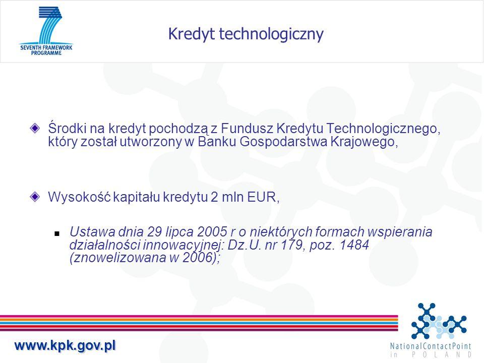 www.kpk.gov.pl Kredyt technologiczny Środki na kredyt pochodzą z Fundusz Kredytu Technologicznego, który został utworzony w Banku Gospodarstwa Krajowe