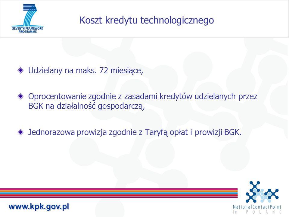 www.kpk.gov.pl Koszt kredytu technologicznego Udzielany na maks. 72 miesiące, Oprocentowanie zgodnie z zasadami kredytów udzielanych przez BGK na dzia