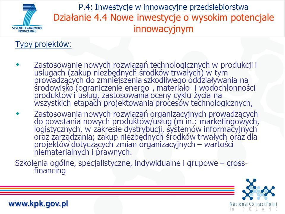 www.kpk.gov.pl P.4: Inwestycje w innowacyjne przedsiębiorstwa Działanie 4.4 Nowe inwestycje o wysokim potencjale innowacyjnym Typy projektów: Zastosow