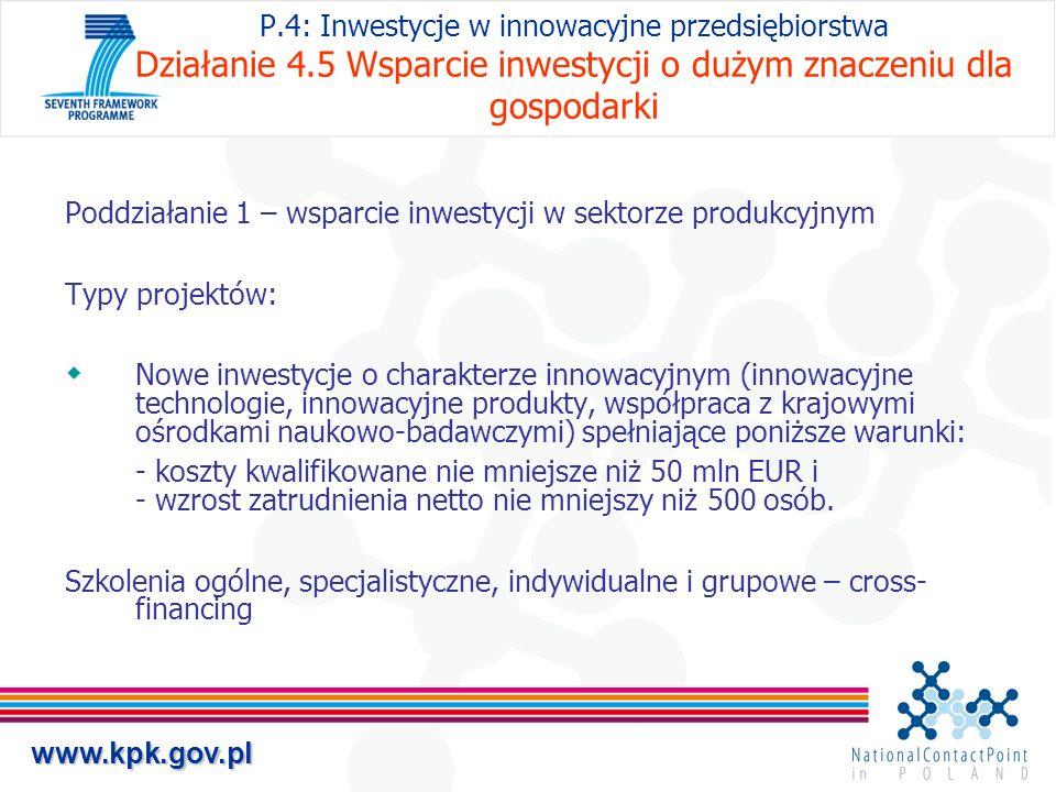 www.kpk.gov.pl P.4: Inwestycje w innowacyjne przedsiębiorstwa Działanie 4.5 Wsparcie inwestycji o dużym znaczeniu dla gospodarki Poddziałanie 1 – wspa