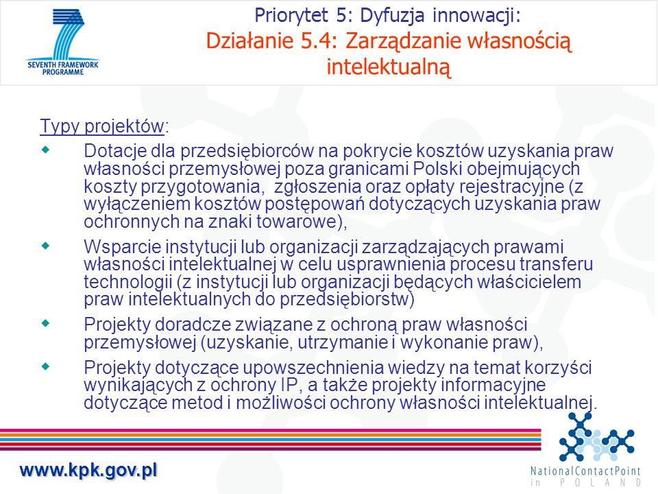 www.kpk.gov.pl Priorytet 5: Dyfuzja innowacji: Działanie 5.4: Zarządzanie własnością intelektualną Typy projektów: Dotacje dla przedsiębiorców na pokr