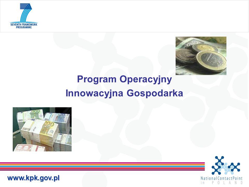 www.kpk.gov.pl PO Innowacyjna Gospodarka – 12,3% całości środków NSRO(9,7 mld euro) Obejmuje szeroko rozumiane wsparcie dla rozwoju przedsiębiorczości, w szczególności dla projektów o wysokim stopniu innowacyjności, znaczącym oddziaływaniu na gospodarkę kraju oraz o charakterze ponadregionalnym.