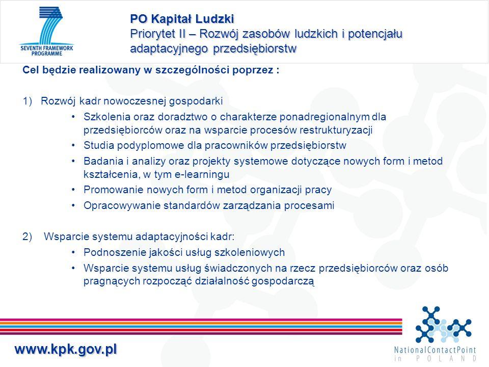 www.kpk.gov.pl PO Kapitał Ludzki Priorytet II – Rozwój zasobów ludzkich i potencjału adaptacyjnego przedsiębiorstw Cel będzie realizowany w szczególno