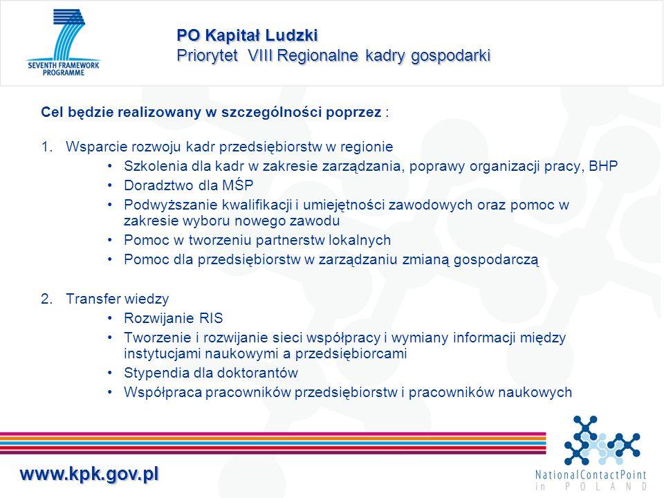 www.kpk.gov.pl PO Kapitał Ludzki Priorytet VIII Regionalne kadry gospodarki Cel będzie realizowany w szczególności poprzez : 1.Wsparcie rozwoju kadr p