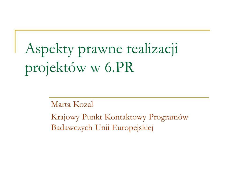 Aspekty prawne realizacji projektów w 6.PR Marta Kozal Krajowy Punkt Kontaktowy Programów Badawczych Unii Europejskiej