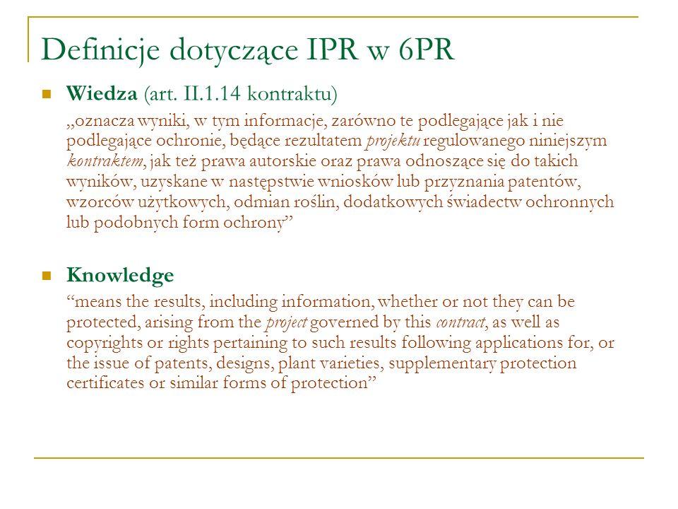 Definicje dotyczące IPR w 6PR Wiedza (art. II.1.14 kontraktu) oznacza wyniki, w tym informacje, zarówno te podlegające jak i nie podlegające ochronie,
