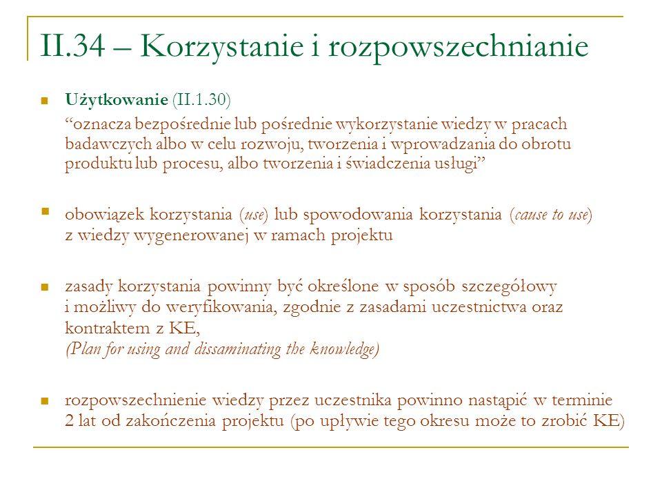 II.34 – Korzystanie i rozpowszechnianie Użytkowanie (II.1.30) oznacza bezpośrednie lub pośrednie wykorzystanie wiedzy w pracach badawczych albo w celu
