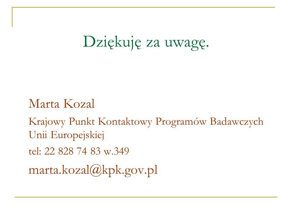 Dziękuję za uwagę. Marta Kozal Krajowy Punkt Kontaktowy Programów Badawczych Unii Europejskiej tel: 22 828 74 83 w.349 marta.kozal@kpk.gov.pl