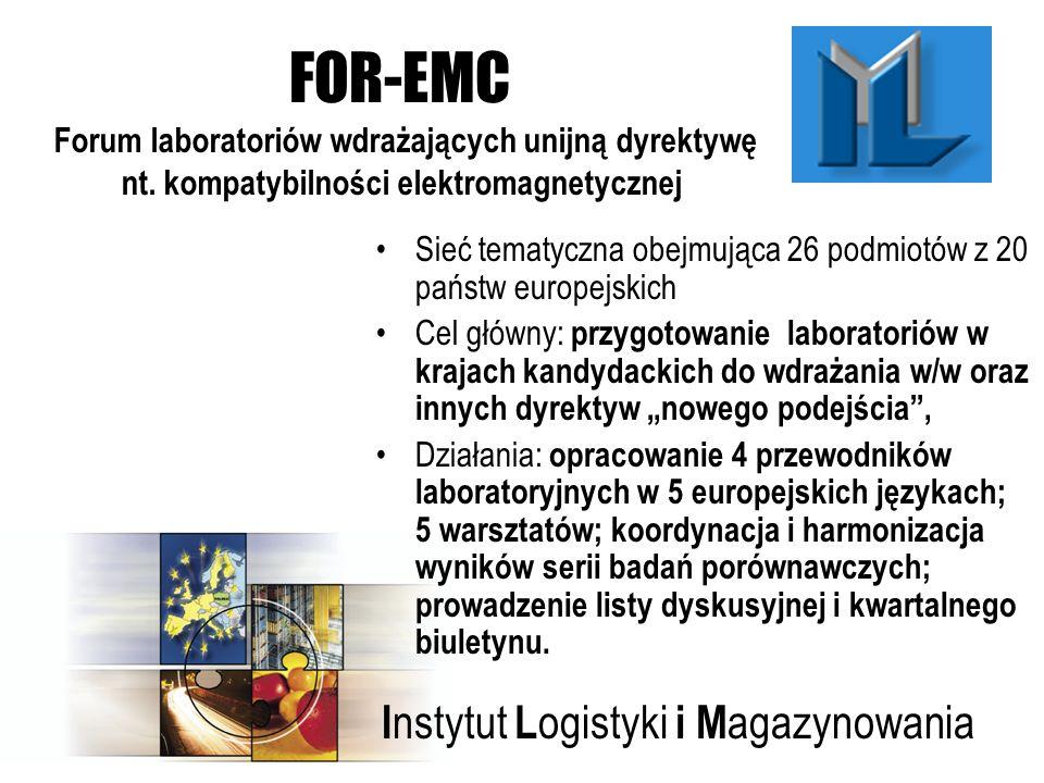 I nstytut L ogistyki i M agazynowania Forum laboratoriów wdrażających unijną dyrektywę nt. kompatybilności elektromagnetycznej FOR-EMC Sieć tematyczna
