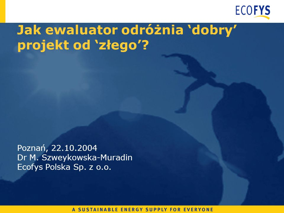 Jak ewaluator odróżnia dobry projekt od złego. Poznań, 22.10.2004 Dr M.