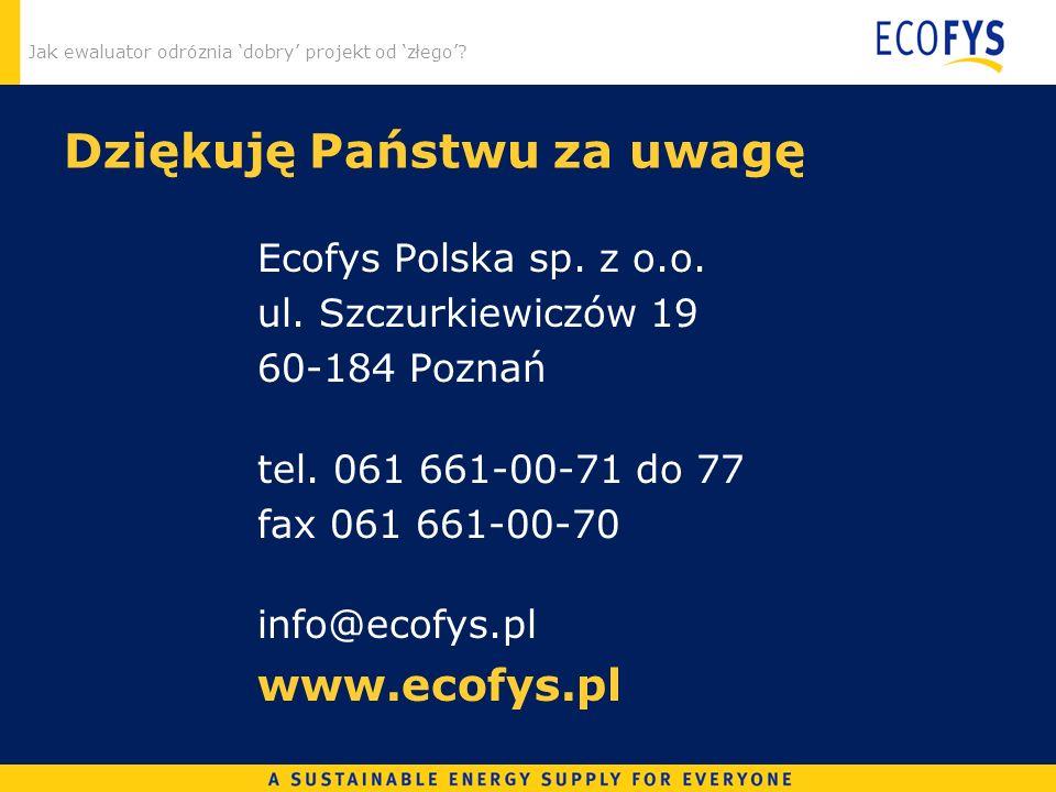 Jak ewaluator odróznia dobry projekt od złego. Dziękuję Państwu za uwagę Ecofys Polska sp.
