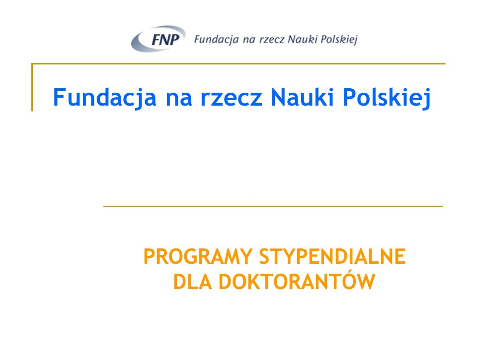 Fundacja na rzecz Nauki Polskiej PROGRAMY STYPENDIALNE DLA DOKTORANTÓW