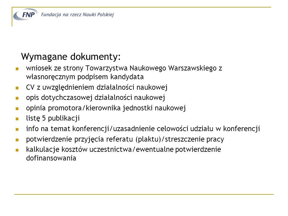 Wymagane dokumenty: wniosek ze strony Towarzystwa Naukowego Warszawskiego z własnoręcznym podpisem kandydata CV z uwzględnieniem działalności naukowej