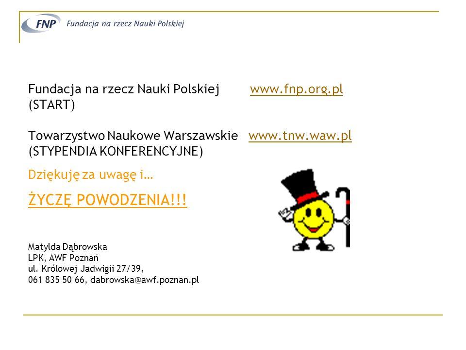 Fundacja na rzecz Nauki Polskiej www.fnp.org.plwww.fnp.org.pl (START) Towarzystwo Naukowe Warszawskie www.tnw.waw.plwww.tnw.waw.pl (STYPENDIA KONFEREN