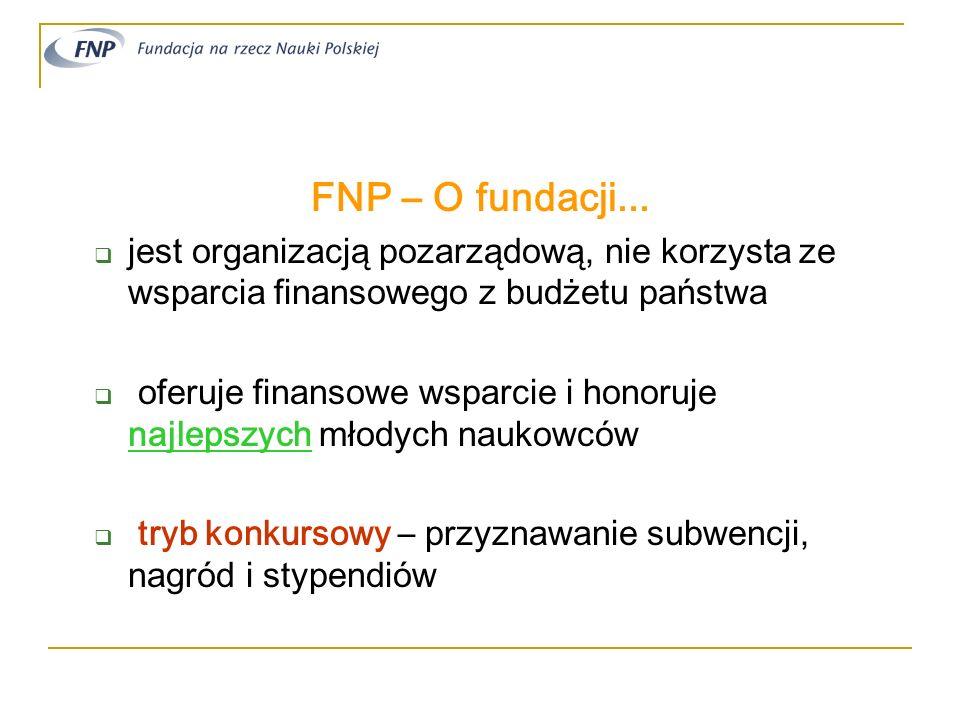 FNP – O fundacji... jest organizacją pozarządową, nie korzysta ze wsparcia finansowego z budżetu państwa oferuje finansowe wsparcie i honoruje najleps