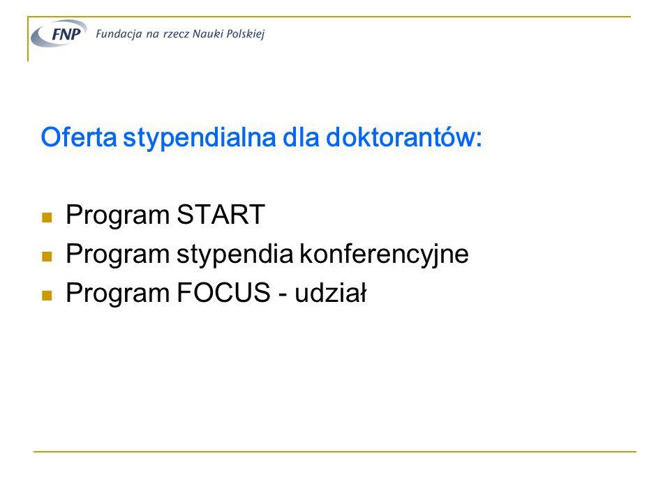 Oferta stypendialna dla doktorantów: Program START Program stypendia konferencyjne Program FOCUS - udział