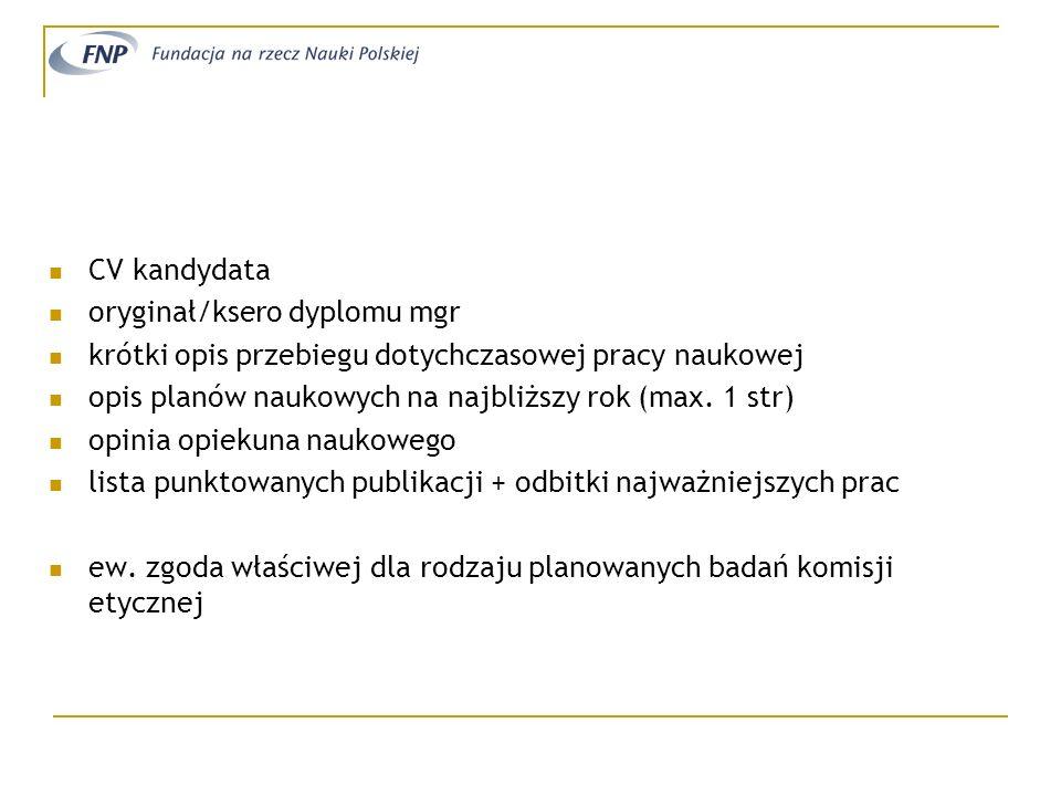 CV kandydata oryginał/ksero dyplomu mgr krótki opis przebiegu dotychczasowej pracy naukowej opis planów naukowych na najbliższy rok (max. 1 str) opini