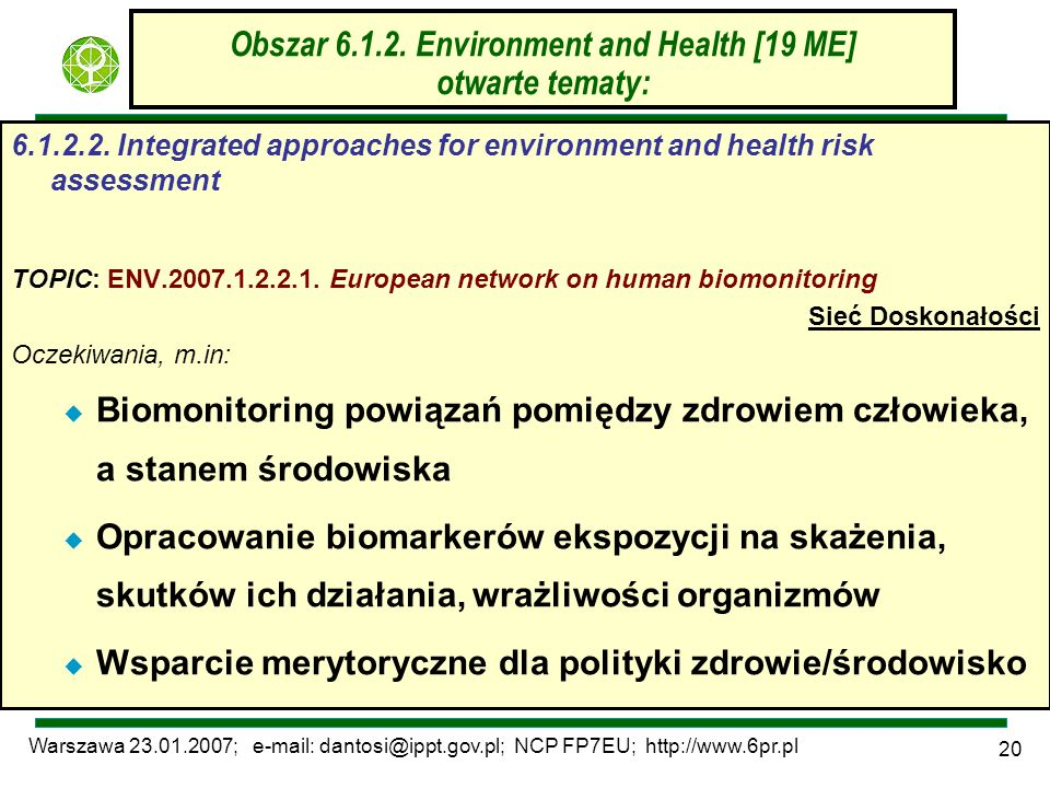 Warszawa 23.01.2007; e-mail: dantosi@ippt.gov.pl; NCP FP7EU; http://www.6pr.pl 20 Obszar 6.1.2. Environment and Health [19 ME] otwarte tematy: 6.1.2.2