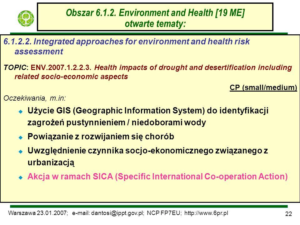 Warszawa 23.01.2007; e-mail: dantosi@ippt.gov.pl; NCP FP7EU; http://www.6pr.pl 22 Obszar 6.1.2. Environment and Health [19 ME] otwarte tematy: 6.1.2.2