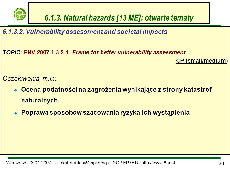 Warszawa 23.01.2007; e-mail: dantosi@ippt.gov.pl; NCP FP7EU; http://www.6pr.pl 26 6.1.3. Natural hazards [13 ME]: otwarte tematy 6.1.3.2. Vulnerabilit