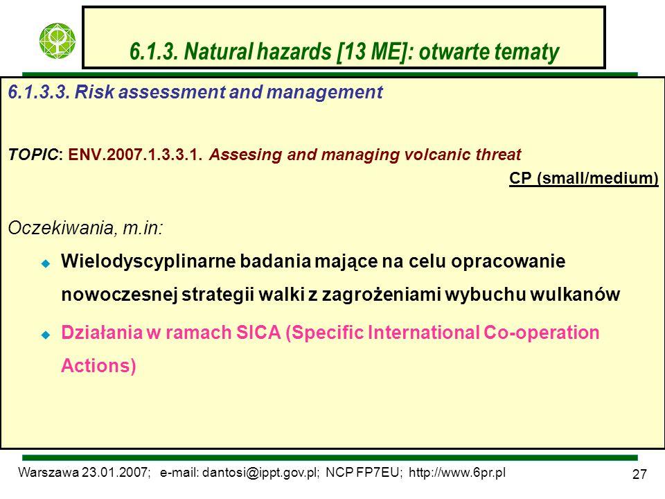 Warszawa 23.01.2007; e-mail: dantosi@ippt.gov.pl; NCP FP7EU; http://www.6pr.pl 27 6.1.3. Natural hazards [13 ME]: otwarte tematy 6.1.3.3. Risk assessm