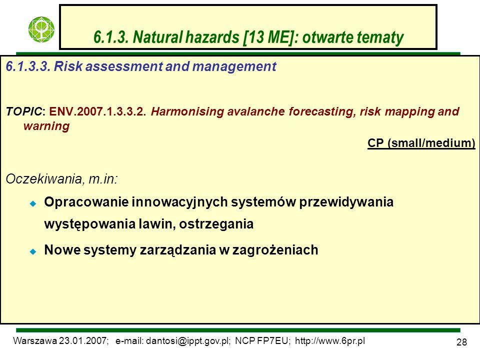 Warszawa 23.01.2007; e-mail: dantosi@ippt.gov.pl; NCP FP7EU; http://www.6pr.pl 28 6.1.3. Natural hazards [13 ME]: otwarte tematy 6.1.3.3. Risk assessm