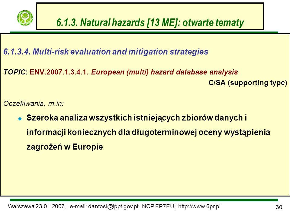Warszawa 23.01.2007; e-mail: dantosi@ippt.gov.pl; NCP FP7EU; http://www.6pr.pl 30 6.1.3. Natural hazards [13 ME]: otwarte tematy 6.1.3.4. Multi-risk e