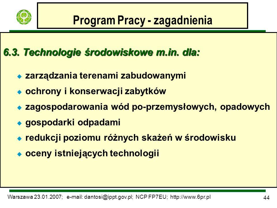 Warszawa 23.01.2007; e-mail: dantosi@ippt.gov.pl; NCP FP7EU; http://www.6pr.pl 44 Program Pracy - zagadnienia 6.3. Technologie środowiskowe m.in. dla: