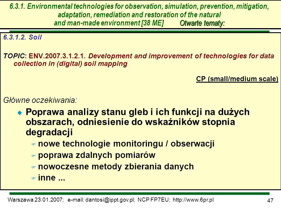 Warszawa 23.01.2007; e-mail: dantosi@ippt.gov.pl; NCP FP7EU; http://www.6pr.pl 47 Otwarte tematy: 6.3.1. Environmental technologies for observation, s