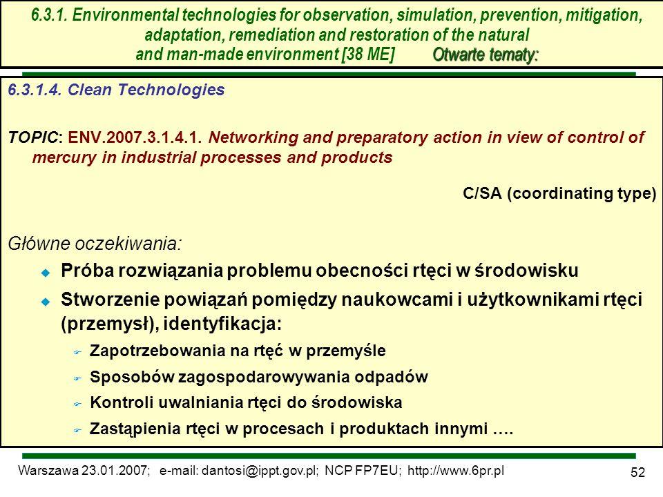 Warszawa 23.01.2007; e-mail: dantosi@ippt.gov.pl; NCP FP7EU; http://www.6pr.pl 52 6.3. Technologie środowiskowe – otwarte tematy 6.3.1.4. Clean Techno