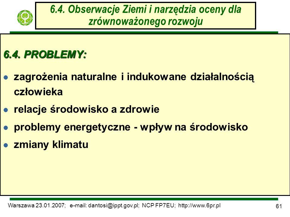 Warszawa 23.01.2007; e-mail: dantosi@ippt.gov.pl; NCP FP7EU; http://www.6pr.pl 61 6.4. Obserwacje Ziemi i narzędzia oceny dla zrównoważonego rozwoju 6