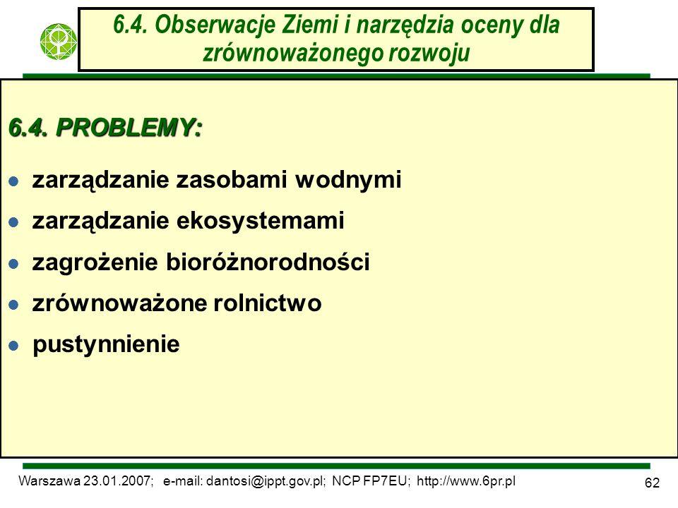 Warszawa 23.01.2007; e-mail: dantosi@ippt.gov.pl; NCP FP7EU; http://www.6pr.pl 62 6.4. Obserwacje Ziemi i narzędzia oceny dla zrównoważonego rozwoju 6