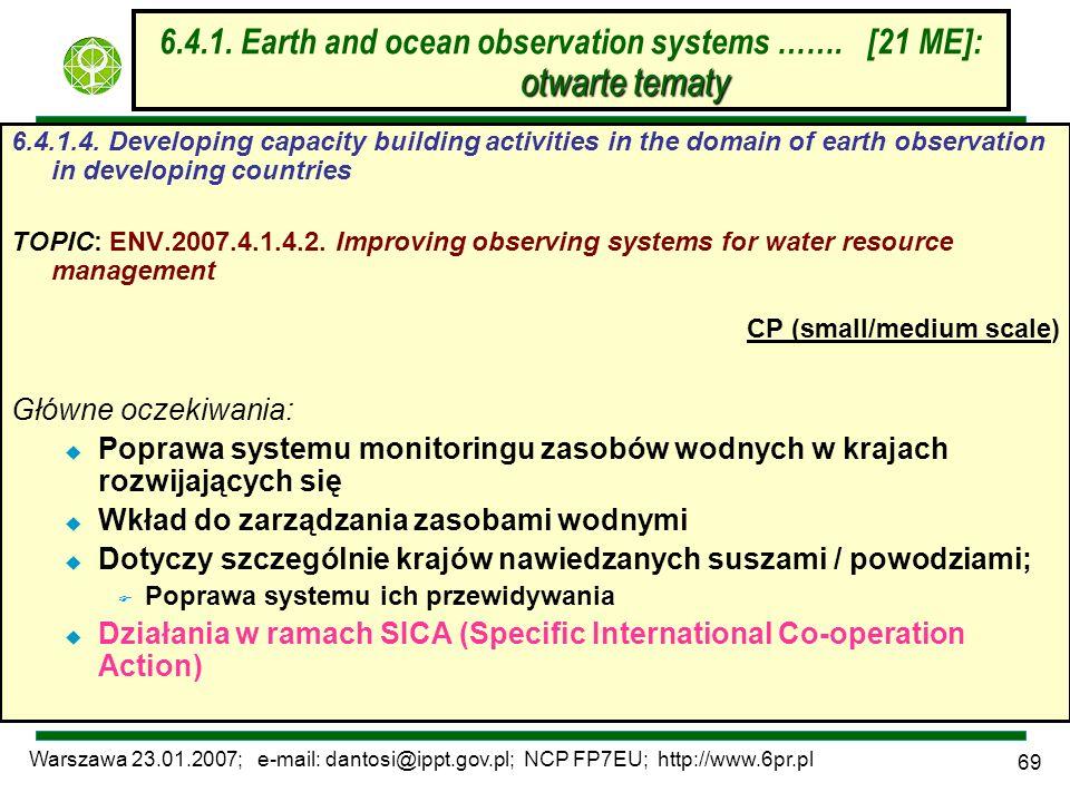 Warszawa 23.01.2007; e-mail: dantosi@ippt.gov.pl; NCP FP7EU; http://www.6pr.pl 69 otwarte tematy 6.4.1. Earth and ocean observation systems ……. [21 ME