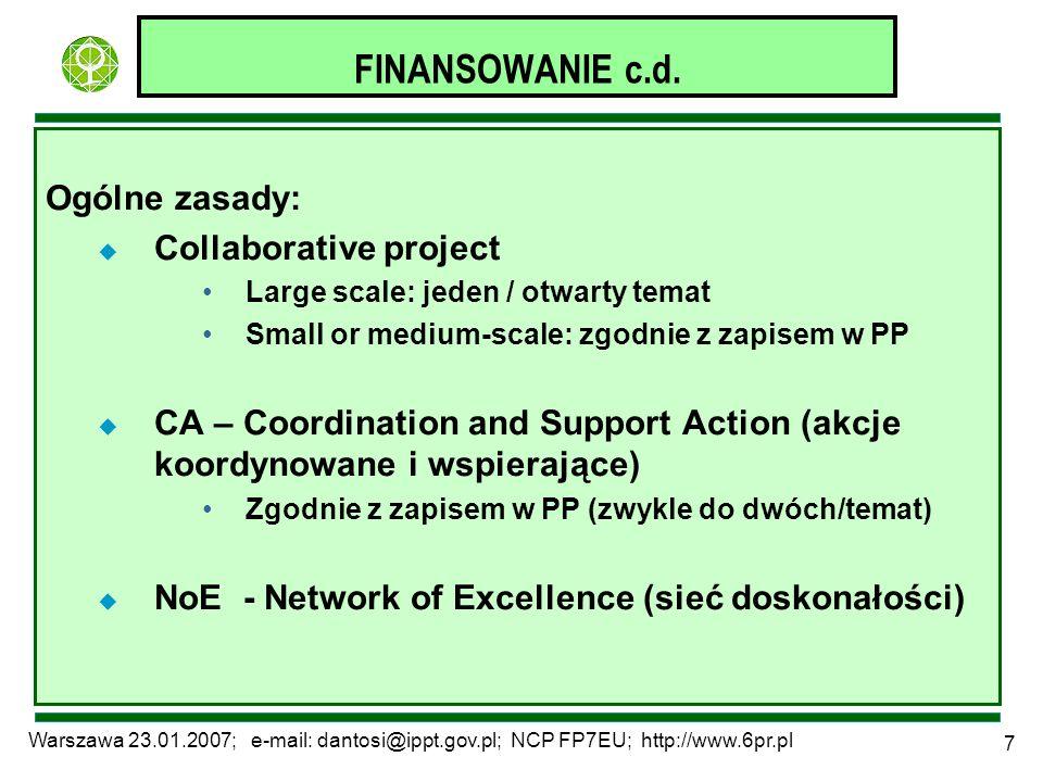 Warszawa 23.01.2007; e-mail: dantosi@ippt.gov.pl; NCP FP7EU; http://www.6pr.pl 8 INNE Udział MŚP: Priorytet 13 tematów specyficznych dla MŚP (dotyczą rozwoju technologii) l Współpraca międzynarodowa (ICPC – International Co-operation Partner Countries)- budżet 24 ME Wszystkie tematy otwarte Specjalne działania: SICA (Specific International Co- operation actions)